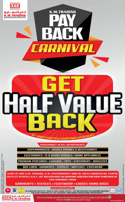 K.M. Trading Pay Back Carnival. Get half value back by unrestricted shopping vouchers. Shop at any K.M.Trading, K.M.Hypermarket and Al Safa Commercial centre outlets across UAE, Get 100 Dirhams in shopping voucher for every purchase of 200 Dirhams from garments, textiles, footwear, ladies hand bags. Offer valid from 5th October to 3rd November 2017. T&C apply