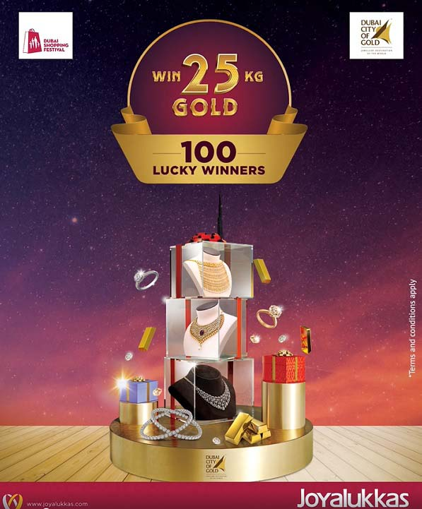 This Dubai Shopping Festival, shop at Joyalukkas and get lucky! Joyalukkas brings you an amazing chance to win 25 kg of gold. On purchase of diamond jewellery worth AED 500, get 2 raffle coupons and on purchase of AED 500 worth gold jewellery, get 1 raffle coupon. Participate in our lucky draw to win big! Hurry! Offer valid till 30th Jan 2021 only at DGJG participating outlets.