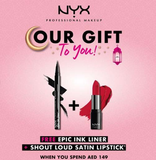 Free Epic Ink Liner + Shout Loud Satin Lipstick when you spend AED 149 at NYX Professional Makeup. Offer valid until 16th May only!