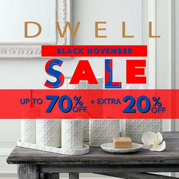 Online Exclusive! Black November SALE starts TODAY at DWELL! MASSIVE DISCOUNTS up to 70% OFF + EXTRA 20% OFF.
