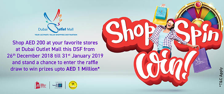 Dubai Outlet Mall - Shop AED 200 at your favourite stores at Dubai Outlet Mall this DSF from 26th December 2018 till 31st January 2019 and stand a chance to enter the raffle draw to win prizes up to AED 1 Million*. *T&Cs Apply