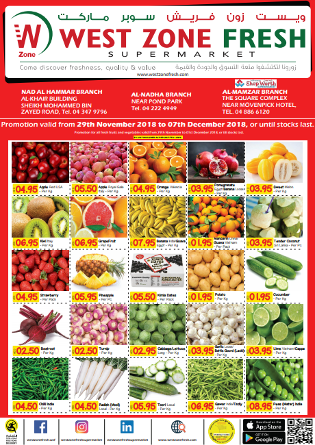 West Zone Fresh Supermarket & Shop Worth Supermarket Promotion. Offer available branches - Nad Al Hammar, Al Nadha Branch (Near Pond Park),  Al Mamzar Branch (Shop Worth Supermarket ). Promotion valid from 29th November 2018 to 07th December 2018, or until stocks last. Promotion for all fresh fruits and vegetables valid from 29th November to 01st December 2018, or till stocks last.
