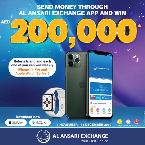 Send money exclusively through Al Ansari Exchange Mobile App and get the chance to win up to AED 200,000 in cash! Moreover, refer a friend to Al Ansari Exchange Mobile App and both of you will get a chance to win weekly iPhone 11 Pro & Apple Watch Series 5 each. Promotion Period: 1 November till 31 December 2019.