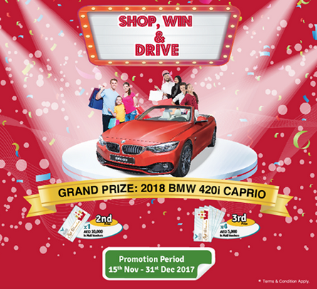 Mushrif Mall - Shop, Win & Drive. Receive a raffle ticket with every AED 150 spent at The Market, AED 200 at any mall outlet or AED 500 at Lulu Hypermarket. Shop till you drop and better your chances of winning. Promotion Period: 15th Nov to 31st Dec 2017. T&C apply.