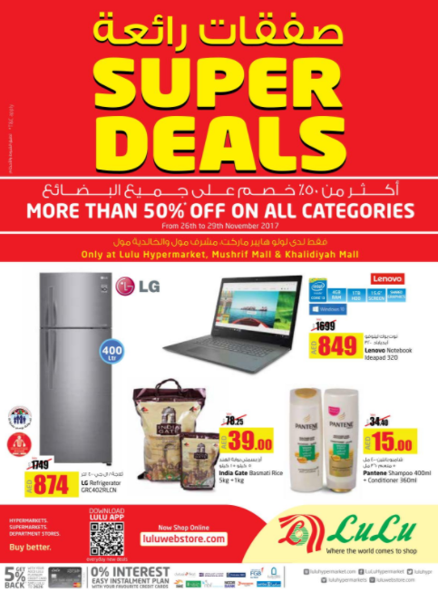 Super Deals. More than 50% off on all categories. From 26th to 29th November 2017. Only at LuLu Hypermarket, Mushrif Mall & Khalidiyah Mall. T&C apply