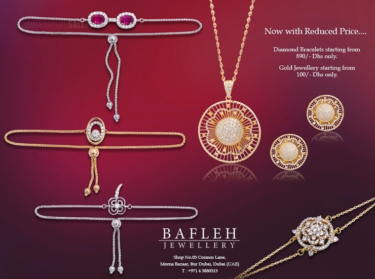 Now with Reduced Price... Diamond Bracelets starting from 890/- Dhs only. Gold Jewellery starting from 100/- Dhs only. Valid at Bafleh Jewellery, Bur Dubai.