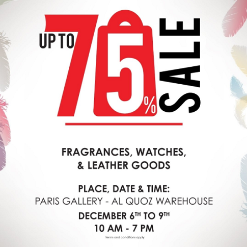 Paris Gallery - Enjoy up to 75% sale on selected items of fragrances, watches and leather goods from Dec 6-9 (10am - 7pm).  Place: Paris Gallery - Al Quoz Warehouse.