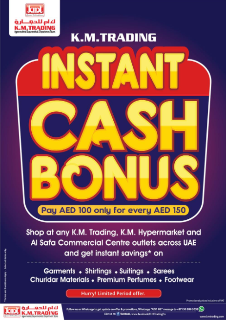 K.M. Trading Instant Cash Bonus. Pay AED 100 only for every AED 150.