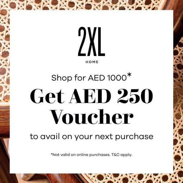 Spend AED 1000 & get AED 250 to avail on your next purchase @ 2XL Furniture & Home Decor. From 4th to 28th of February 2020 only.