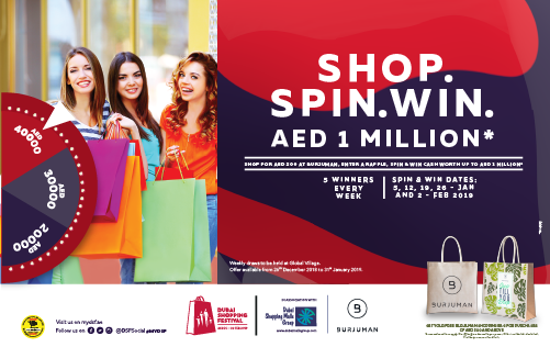 "Dubai Shopping Festival kicks off with the ""Shop, Spin & Win"" raffle promotion organized by The Dubai Shopping Malls Group (DSMG), with the support of Dubai Festivals and Retail Establishment (DFRE). With every AED 200 spent, five customers will get a chance to win cash prizes up to AED 200,000 during the weekly Spin & Win. Customers spending a minimum of AED 200 in any BurJuman store, will also be able to exchange their receipts for a unique branded BurJuman shopping bag. T&C apply"