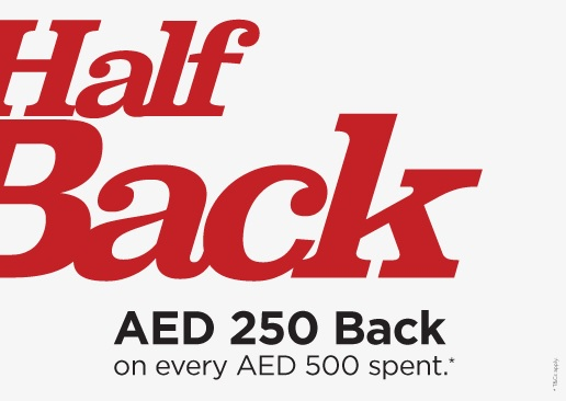 Half Back @ Home Centre. AED 250 Back on every AED 500 spent. Shop in-store today