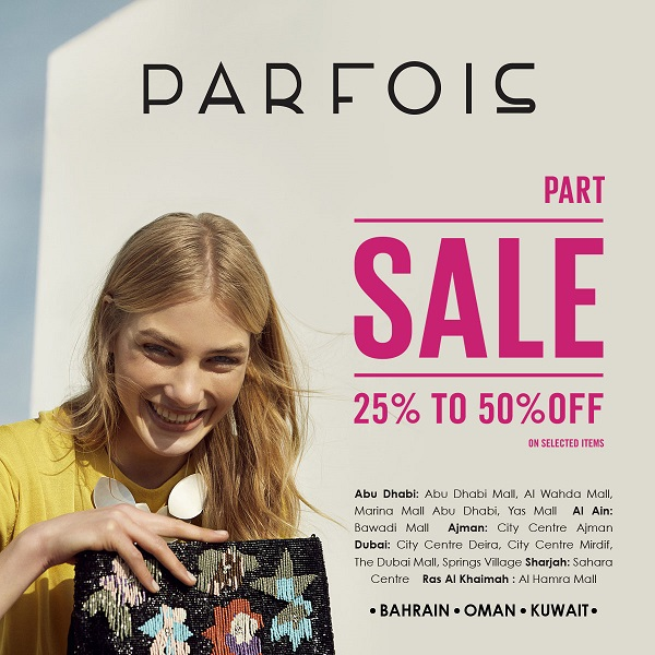 Parfois - Part Sale 25% to 50% off on selected items. Promotion Date: 22nd June to 4th August 2018 (Dubai). Promotion Date: 22nd June to 21st July 2018 ( Other Emirates ).