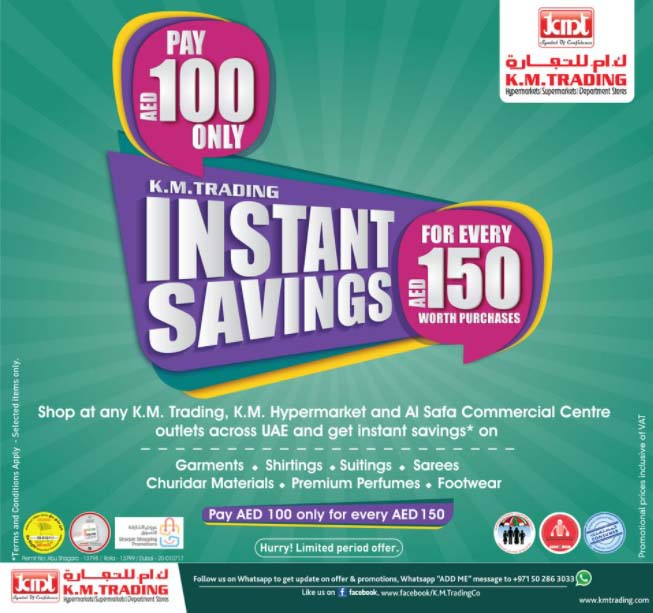 K.M. TRADING Instant Savings. Pay AED 100 only for every AED 150.
