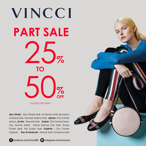 Vincci - Part Sale 25% to 50% off on selected items. Promotion Date: 22nd June to 4th August 2018 (Dubai). Promotion Date: 22nd June to 21st July 2018 ( Other Emirates ). Part Sale 30% to 50% off on selected items at Dubai Outlet Mall - From 22nd June to 4th August 2018.