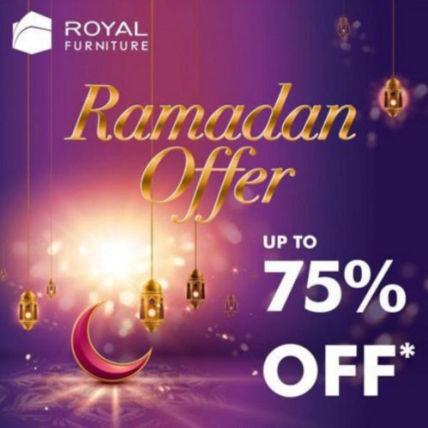 Ramadan Offer. Up to 75% Off @ Royal Furniture