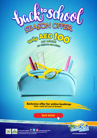 Dreamland Aqua Park - Back to School Season Offer. Only AED 100 per person for children and adults. Exclusive offer for online bookings. Offer valid till end of October. T&C apply.