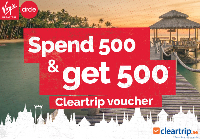 Virgin Megastore -  Get a travel voucher up to AED 1000 from Cleartrip. Promotion period: 6th of March 2019 till 5th of April 2019. T&C apply.