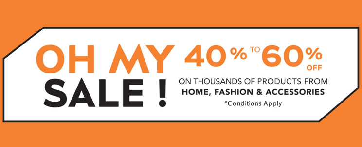 LE BHV MARIS - OH MY SALE! Enjoy 40%-60% OFF your favourite Home, Fashion & Beauty brands. Conditions apply