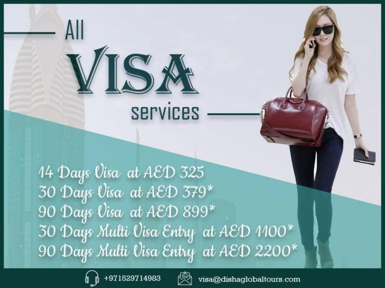Disha Global Tourism - All Visa Services.  14 days Visa at AED 325. 30 days Visa at AED 379*. 90 days Visa at AED 899*. 30 days multi Visa entry at AED 1100*. 90 days multi Visa entry at AED 2200*.