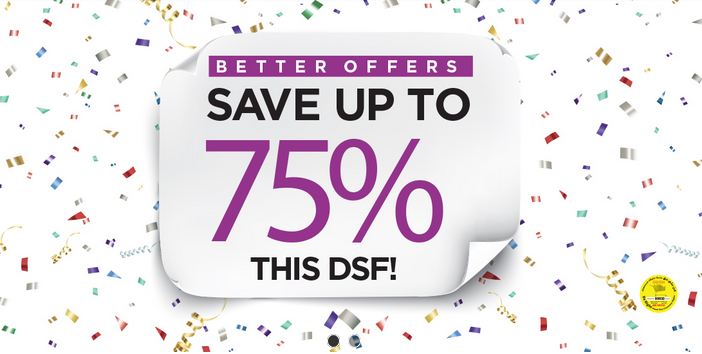 Better Life - Better Offers. Save up to 75% this DSF!