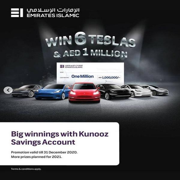 Big winnings with Kunooz Savings Account from  Emirates Islamic. Drive home with one of 6 Teslas, AED 1 million in cash or be one of our weekly AED 50,000 prize winners. Promotion valid till 31 December 2020. T&Cs Apply.