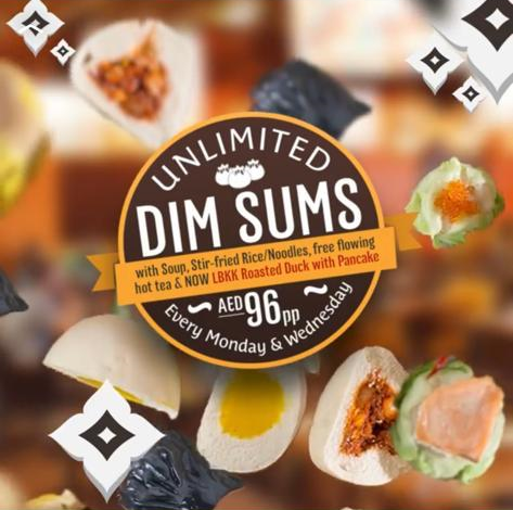 Little Bangkok - UNLIMITED DIM SUMS PROMO. Enjoy our variety of special dim sums with Stir-fried Rice / Noodles and FREE FLOWING HOT TEA for AED 96 at all our outlets on Mondays & Wednesdays.