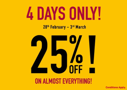 4 Days Only! 28th February - 3rd March. 25% Off On Almost Everything!  Valid in: UAE (Except Dubai Outlet Mall & Ajman China Mall)