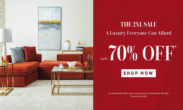 2XL Furniture & Home Decor - Up to 70% OFF on selected items. Offer valid on In-store and online. Offer valid from 26th December to 30th January 2021