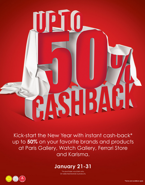 Kick-start the New Year with instant cash-back* up to 50% on your favorite brands and products at Paris Gallery, Watch Gallery, Ferrari Store and Karisma. Offer valid from January 21-31. *As purchase vouchers only. On selected brands & Products. T&C apply.