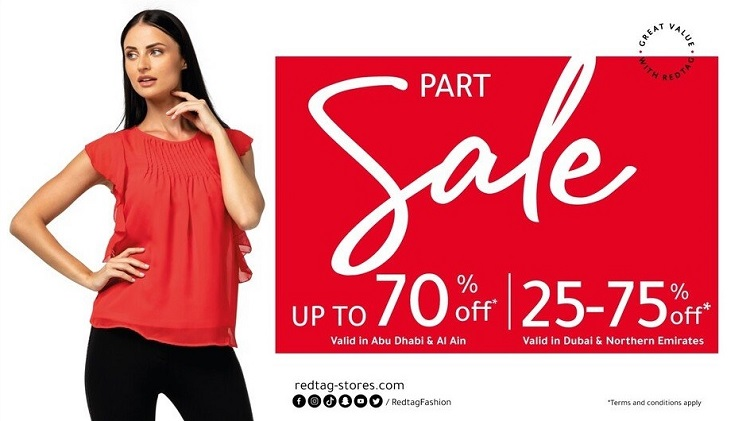 Redtag Part Sale. Up to 70% Off - Valid in Abu Dhabi & Al Ain.  Part Sale 25% to 75% Off - Valid in Dubai & Northern Emirates