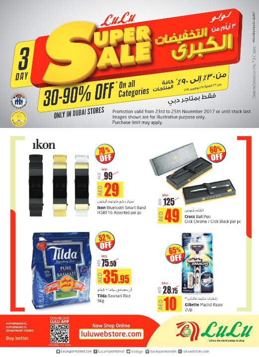 LuLu - Super Sale. Only in Dubai Stores. 30-90% off* on all categories. Promotion valid from 23rd to 25th November 2017 or until stock last. * Selected products only, T&C apply.