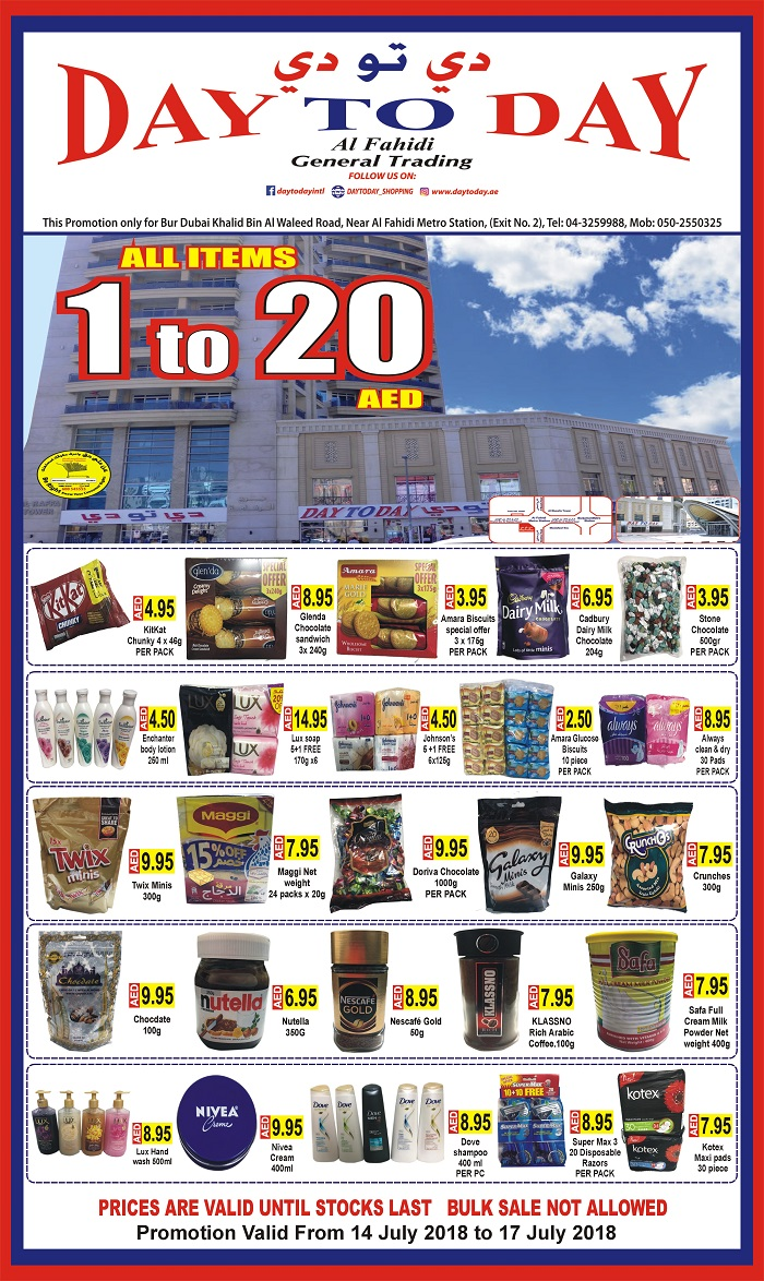 Day To Day - All items 1 to 20 AED. This promotion only for Day To Day General Trading - Al Fahidi. Promotion valid from 14 July 2018 to 17 July 2018.