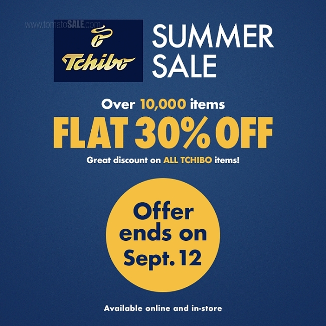 Tchibo - Summer Sale. Over 10,000 items. Flat 30% Off. Great discount on all Tchibo items! Offer ends on 12th September 2018. Available online and in-store.