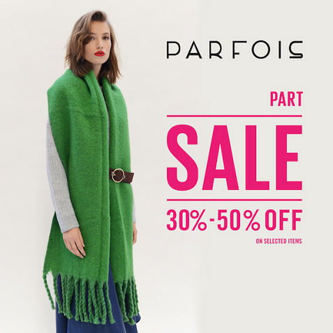 PARFOIS - Part Sale 30% to 50% Off on selected items.