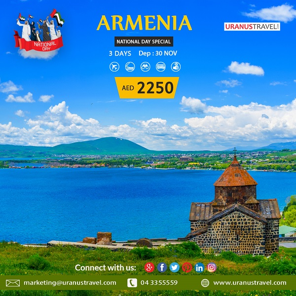 Uranus Travel & Tours - Celebrate UAE National Day Holidays with special offer packages to Armenia. Package Includes: Flights, 4* Hotel, Tours, Transfers, Breakfast, Tour Guide & Taxes