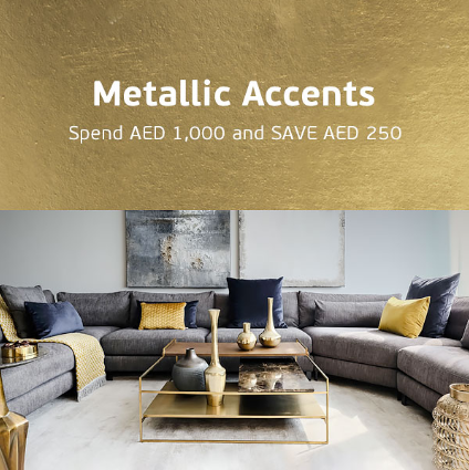 SAVE AED 250 on every AED 1,000 spent on furniture & accessories at Chattels & More.