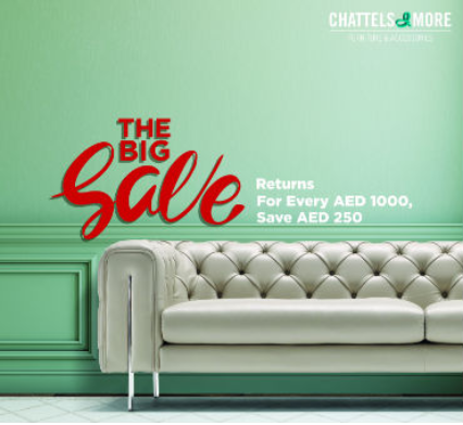 THE BIG SAVE RETURNS. For every AED 1000, Save AED 250 on our unique furniture & accessories at Chattels & More Dubai showroom.
