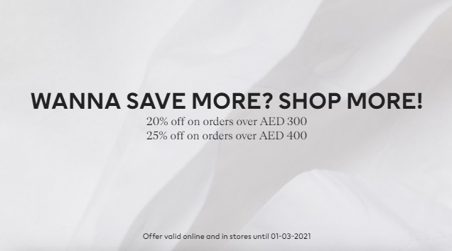 WANNA SAVE MORE? SHOP MORE! 20% off on orders over AED 300. 25% off on orders over AED 400. Offer valid online and in stores until 01-03-2021 @ H&M