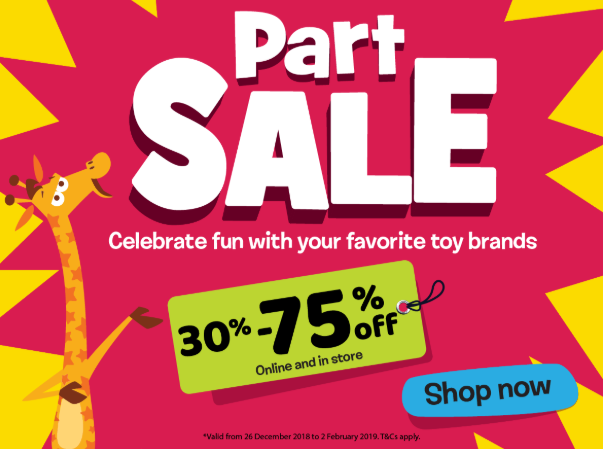 Toys 'R' Us - Part Sale. 30% to 75% Off. Offer valid from 26 December 2018 to 2 February 2019.