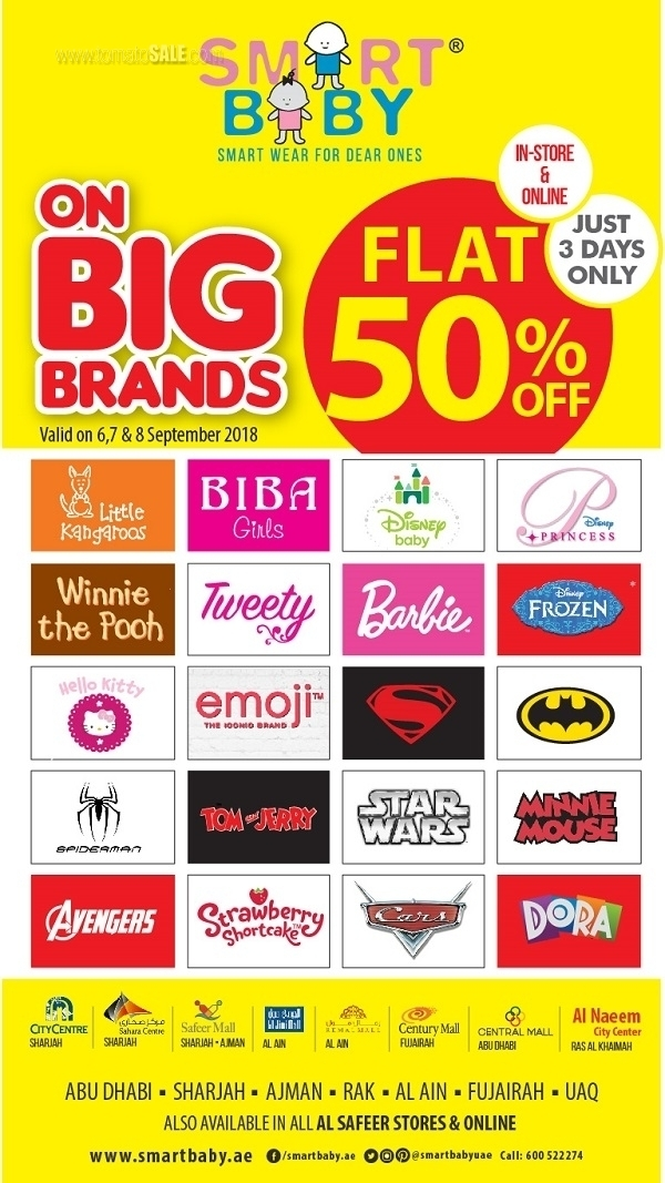 Flat 50% Off. Avail biggest deal of the season on your favourite Big Brands from Smart Baby on 6, 7 & 8th Sept both Online and In-store. Offer valid at all other branches except Dubai.