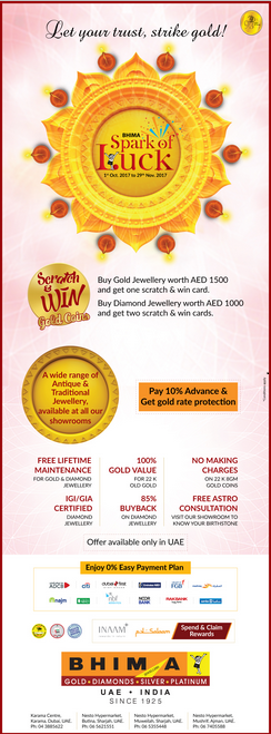Bhima Jewellers - Bhima Spark of Luck is a scratch and win offer valid from 1st October to 29th November 2017. For the purchase of Gold Jewellery worth AED 1500 customers will get one scratch & win card and two scratch & win cards for the purchase of Diamond Jewellery worth AED 1000. Offer available in Bhima showrooms at Karama center Dubai, Nesto Hypermarket Butina & Muweilah Sharjah & Nesto Mushrif Ajman.