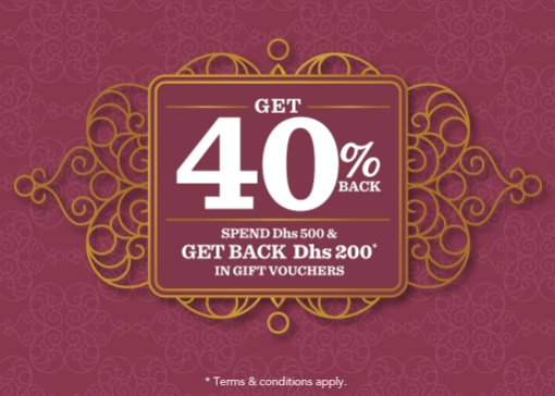 Home Centre - Get 40% Back. Spend Dhs 500 & get back Dhs 200 in gift vouchers. Valid in: Abu Dhabi, Sharjah, Al Ain, Ras Al Khaimah, Fujairah, Ajman. T&C apply