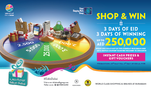 BurJuman - DSMG Spend & Win. Spend a minimum of AED 200 or more at any store in BurJuman from the 25th of May until the first 2 days of Eid Al Fitr, and enter the raffle draw to get a chance to win AED 250,000 worth of prizes.