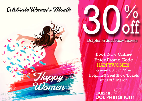 Dubai Dolphinarium - Women's Month Offer. 30% Off on Dolphin & Seal Show tickets. Only available on ONLINE BOOKING upon entering promo code HAPPYWOMEN valid until March 30, 2019.